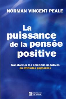 La puissance de la pensée positive - Transformer les émotions négatives en attitudes gagnantes