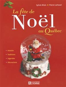 La fête de Noël au Québec - Histoire - Tradition - Légendes - Décorations