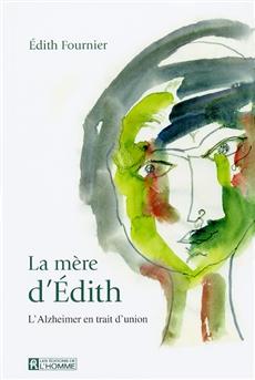 La mère d'Edith - L'Alzheimer en trait d'union