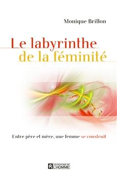 Le labyrinthe de la féminité - Entre père et mère, une femme se construit