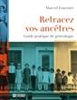 Retracez vos ancêtres - Guide pratique de généalogie