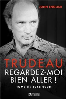 Trudeau - Tome 2 - Regardez-moi bien aller ! 1968-2000