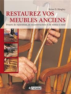 Restaurez vos meubles anciens - Projets de réparation, de reconstruction et de remise à neuf
