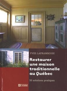 livre restaurer une maison traditionnelle au qu bec 50 solutions pratiques messageries adp. Black Bedroom Furniture Sets. Home Design Ideas
