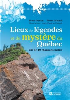 Lieux de légendes et de mystère du Québec - CD de 10 chansons inclus