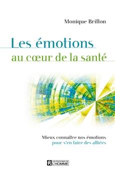 Les émotions au coeur de la santé - Mieux connaître nos émotions pour s'en faire des alliées
