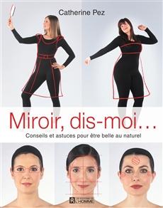 Miroir, dis-moi... - Conseils et astuces pour être belle au naturel