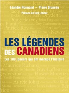 Les légendes des Canadiens - Les 100 joueurs qui ont marqué l'histoire