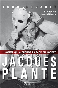 Jacques Plante  - L'homme qui a changé la face du hockey