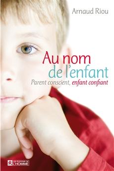 Au nom de l'enfant - Parent conscient, enfant confiant