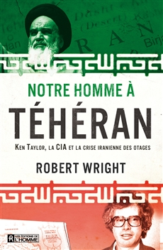 Notre homme à Téhéran - Ken Taylor, la CIA et la crise iranienne des otages