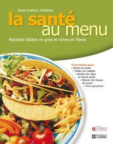 La santé au menu - Recettes faibles en gras et riches en fibres