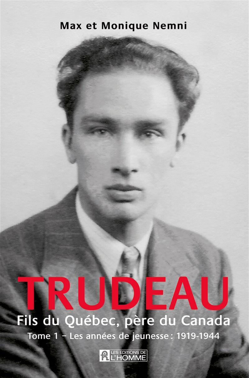 Trudeau. Fils du Québec, père du Canada - Tome 1