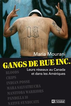 Gangs de rue inc. - Leurs réseaux au Canada et dans les Amériques