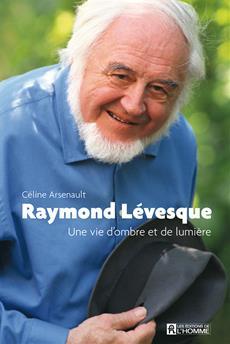 Raymond Lévesque - Une vie d'ombre et de lumière