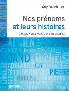 Nos prénoms et leurs histoires - Les prénoms masculins du Québec