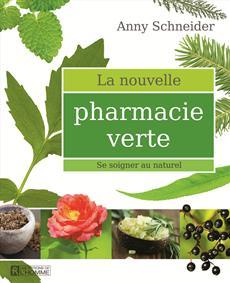 La nouvelle pharmacie verte - Se soigner par les plantes