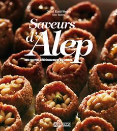 Saveurs d'Alep - 200 recettes délicieusement syriennes
