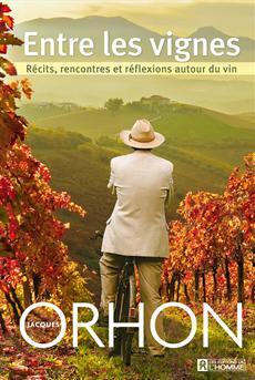 Entre les vignes - Récits, rencontres et réflexions autour du vin