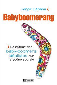 Babyboomerang - Le retour des baby-boomers idéalistes sur la scène sociale