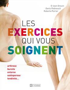 Les exercices qui vous soignent - arthrose, bursite, entorse, ostéoporose, tendinite...