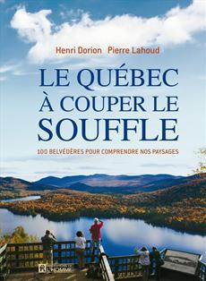 Le Québec à couper le souffle - 100 belvédères pour comprendre nos paysages