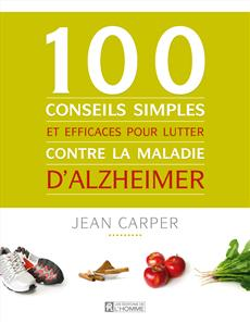 100 conseils simples et efficaces pour lutter contre la maladie d'Alzheimer
