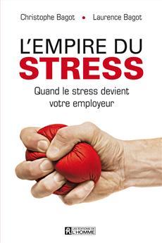 L'empire du stress - Quand le stress devient votre employeur