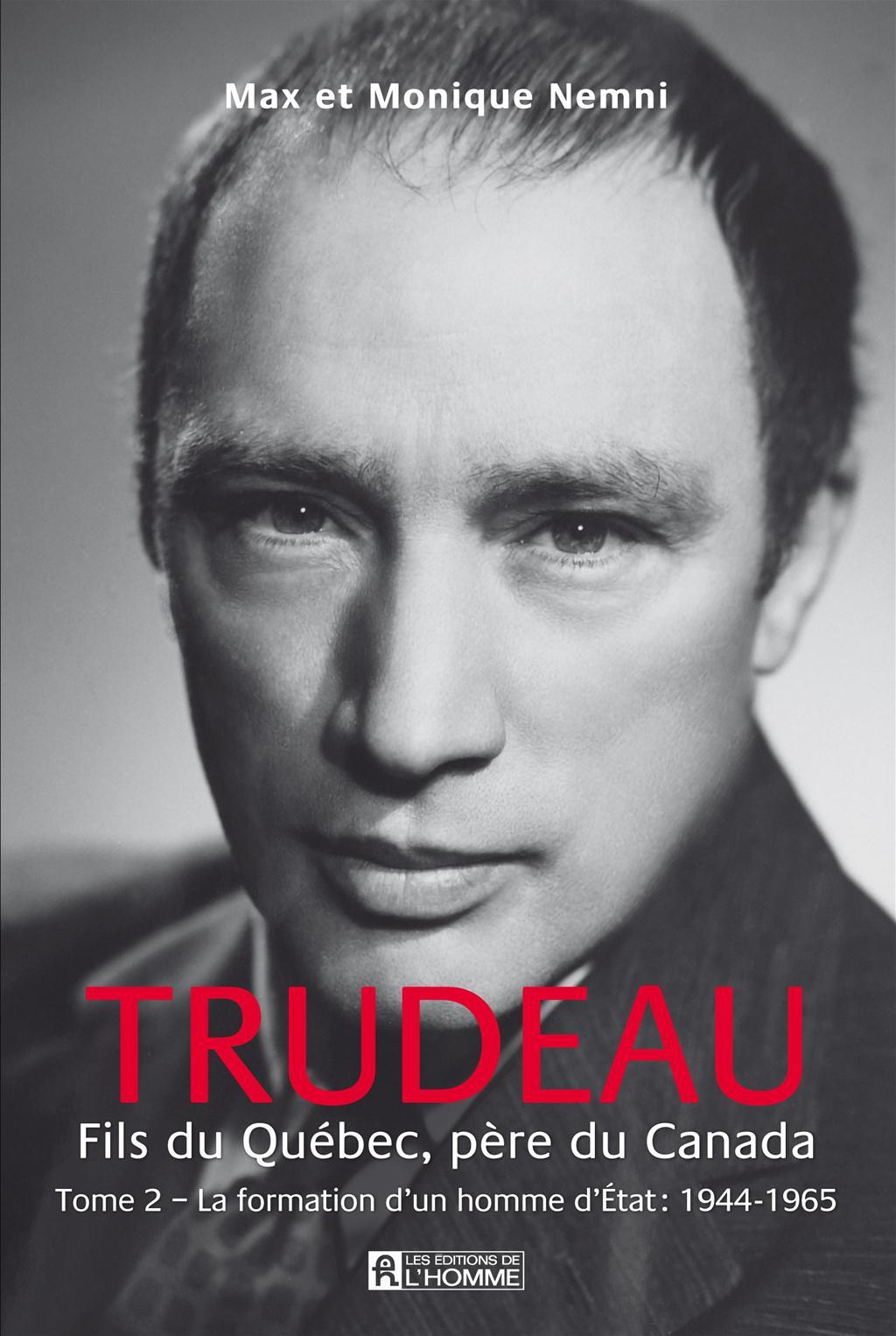 Trudeau. Fils du Québec, père du Canada - Tome 2