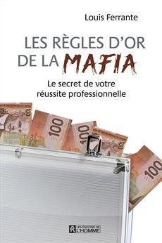Les règles d'or de la Mafia - Le secret de votre réussite professionnelle