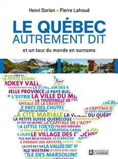 Le Québec autrement dit - et un tour du monde en surnoms