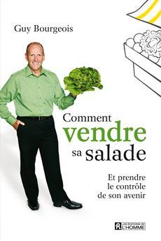 Comment vendre sa salade - Et prendre le contrôle de son avenir