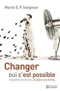 Changer, oui c'est possible - Travailler ses forces, accepter ses limites