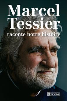 Marcel Tessier raconte notre histoire