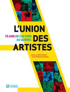 L'Union des artistes - 75 ans de culture au Québec
