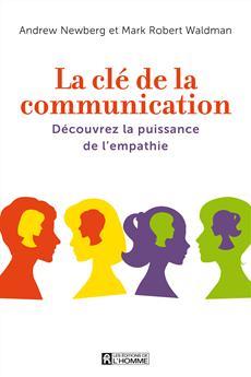 La clé de la communication - Susciter les bonnes relations grâce à l'empathie