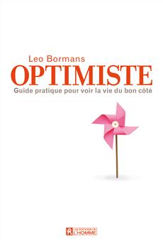 Optimiste - Le guide pratique pour voir la vie du bon coté