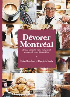 Dévorer Montréal - Restos uniques, cafés sympas et adresses d'exception