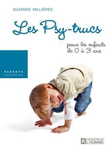 Devenir parent - Les psy-trucs pour les enfants de 0 à 3 ans
