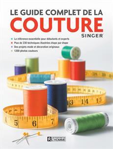 Le guide complet de la couture - La référence essentielle pour débutants et experts...