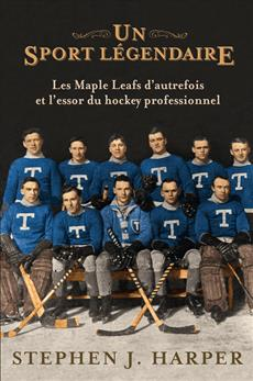 Un sport légendaire - Les Maple Leafs d'autrefois et l'essor du hockey professionnel