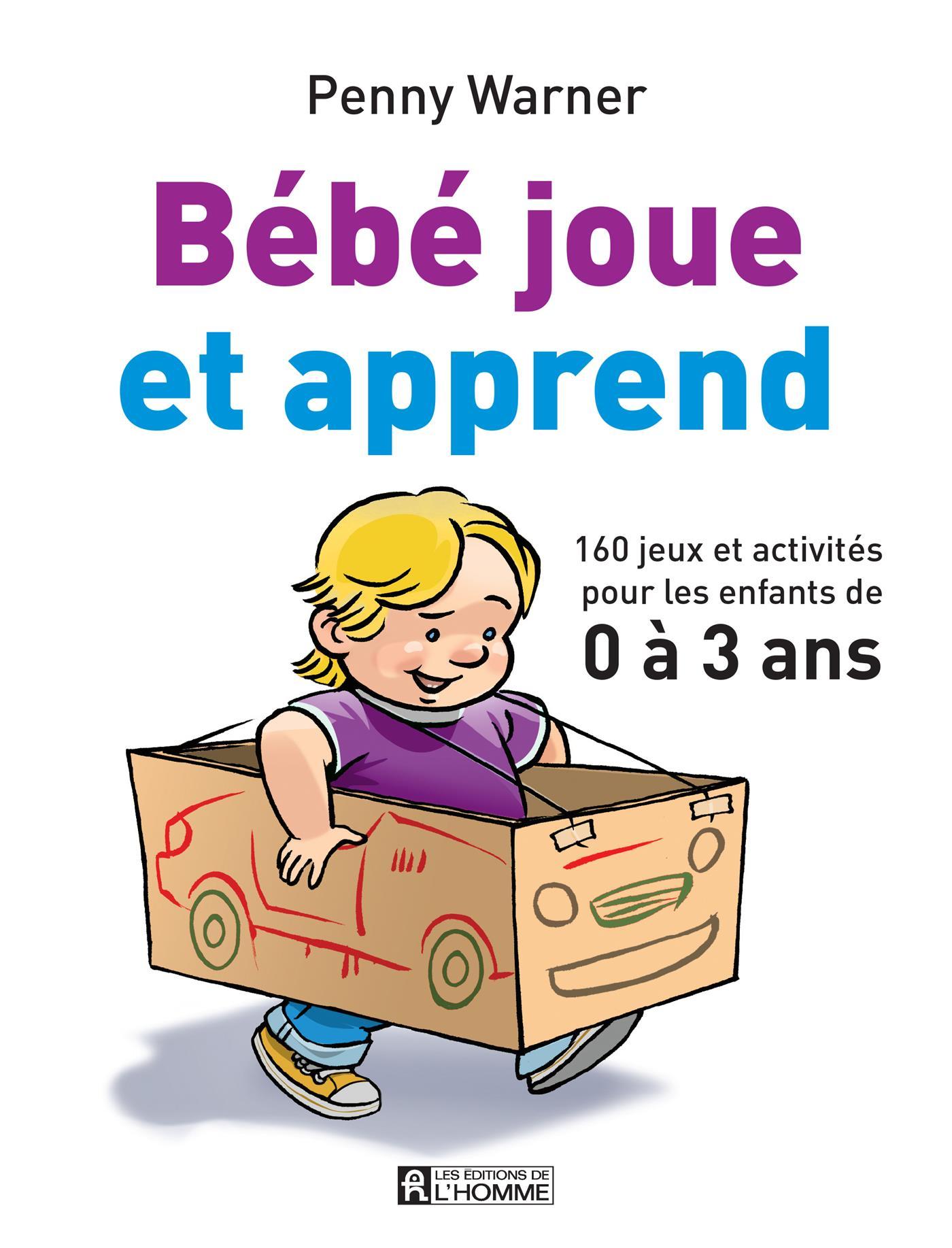 Livre Bebe Joue Et Apprend 160 Jeux Et Activites Pour Les