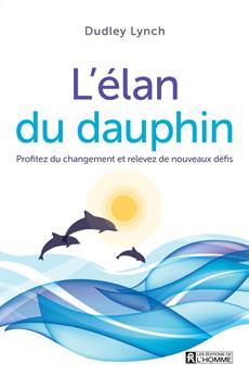 L'élan du dauphin - Profitez du changement et relevez de nouveaux défis