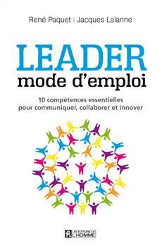 Leader : mode d'emploi - 10 compétences essentielles pour communiquer, stimuler, innover