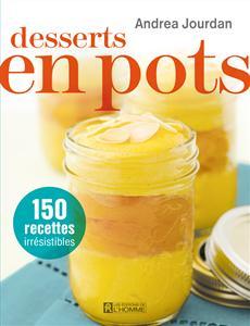 Desserts en pots - 150 recettes irrésistibles