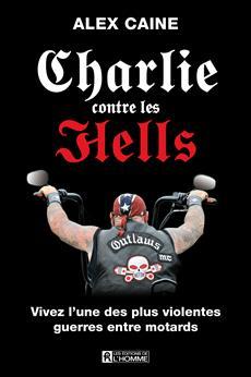 Charlie contre les Hells - Vivez l'une des plus violentes guerres entre motards