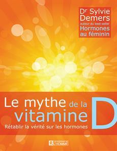 Le mythe de la vitamine D - Rétablir la vérité sur les hormones