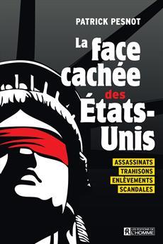 La face cachée des États-Unis - Assassinats, trahisons, enlèvements , scandales
