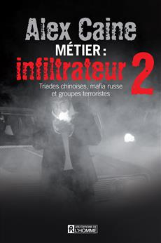Métier: infiltrateur - Tome 2 - Triades chinoises, mafia russe et groupes terroristes