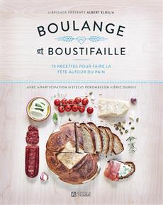 Boulange et boustifaille - 75 recettes pour faire la fête autour du pain